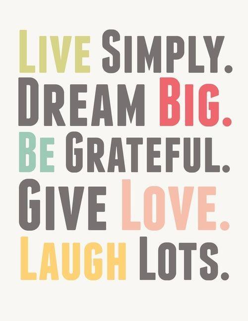 live, simply, dream, big