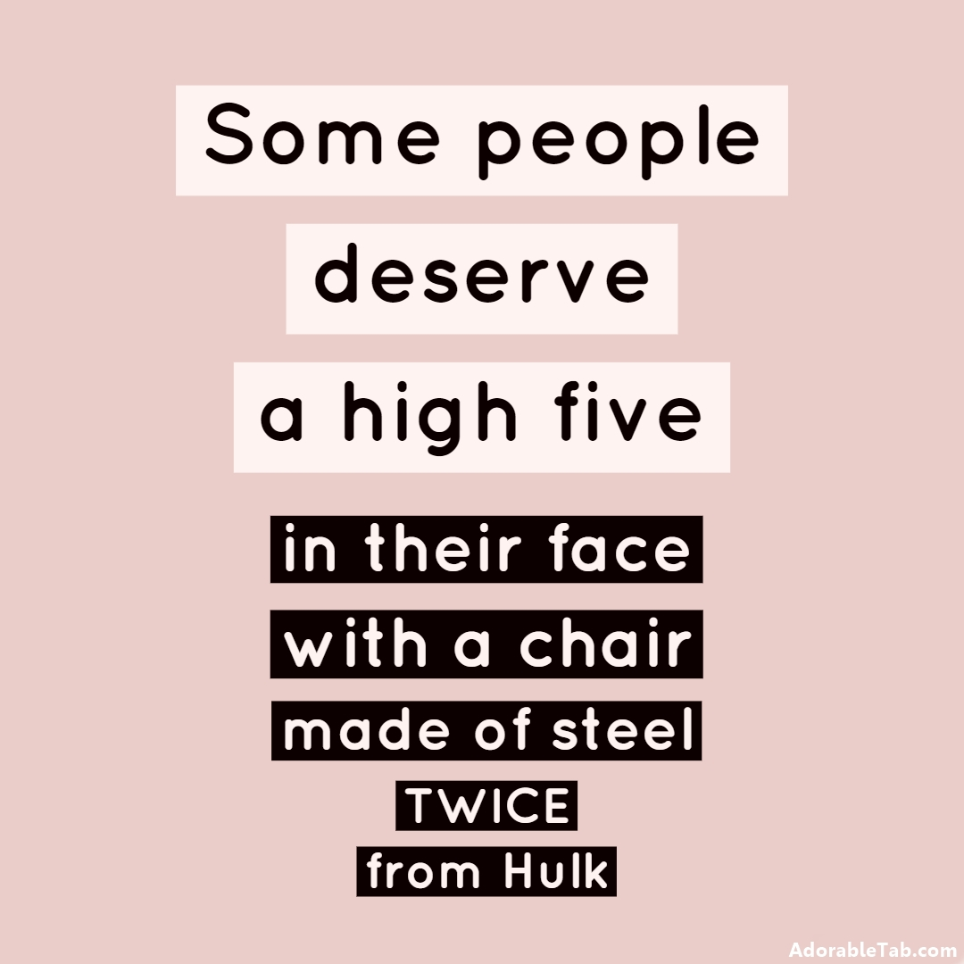 some people, deserve, high, five