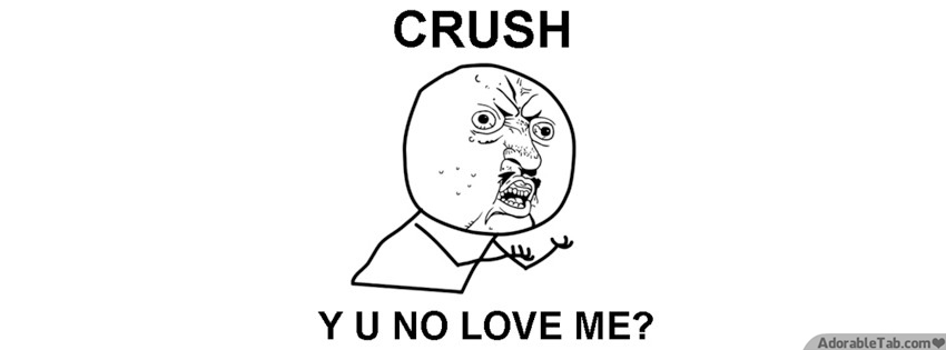 crush, why, you, no, l...